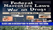 [BOOK] PDF Federal Narcotics Laws and the War on Drugs: Money Down a Rat Hole by Thomas C Rowe