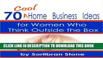 70 Cool Home Business Ideas: For Women who Think Outside the Box (Wily Mompreneur Book 1)