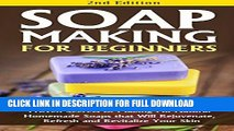 [PDF] Soap Making for Beginners 2nd Edition: Proven Secrets to Making All Natural Homemade Soaps