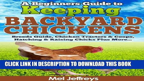 [Read PDF] A Beginners Guide to Keeping Backyard Chickens – Breeds Guide, Chicken Tractors