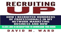 [Read PDF] Recruiting Up: How I Recruited Hundreds of Professionals in my Network Marketing