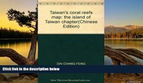Big Deals  Taiwan s coral reefs map: the island of Taiwan chapter(Chinese Edition)  Full Read Most
