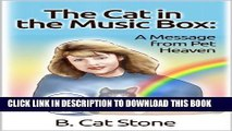 [Read PDF] The Cat in the Music Box: A Message from Pet Heaven: Proof of an afterlife for animals!