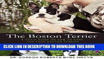 [Read PDF] The Boston Terrier: A vet s guide on how to care for your Boston Terrier Ebook Free