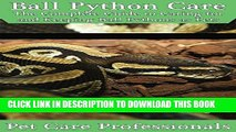 [Read PDF] Ball Python Care: The Complete Guide to Caring for and Keeping Ball Pythons as Pets