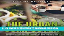 [PDF] The Urban Composter: An Indoor and Outdoor Guide to Composting for the City Homesteader -