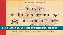 [DOWNLOAD] PDF BOOK The Thorny Grace of It: And Other Essays for Imperfect Catholics New