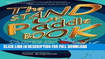 [PDF] The Stand Up Paddle Book: The Complete Stand Up Paddle Surf Guide from Window Shopping to