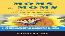 [PDF] Moms to Moms  Parenting Wisdom from Moms in Recovery Full Colection