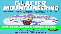 [Read PDF] Glacier Mountaineering: An Illustrated Guide To Glacier Travel And Crevasse Rescue (How