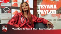 Teyana Taylor - Fans Might Not Know & What I Have Coming Next (247HH Exclusive)  (247HH Exclusive)