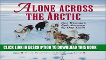 [DOWNLOAD] PDF BOOK Alone Across the Arctic  A Woman s Journey Across Collection