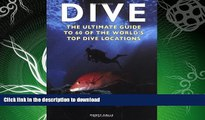 READ BOOK  Dive: The Ultimate Guide to 60 of the World s Top Dive Locations (Ultimate Sports
