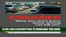 [DOWNLOAD] PDF BOOK CRASH!: What You Don t Know About Driving Can Kill You! New