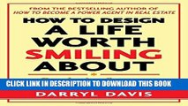 [PDF] How to Design a Life Worth Smiling About: Developing Success in Business and in Life Popular