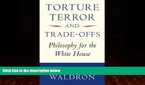 Books to Read  Torture, Terror, and Trade-Offs: Philosophy for the White House  Full Ebooks Best