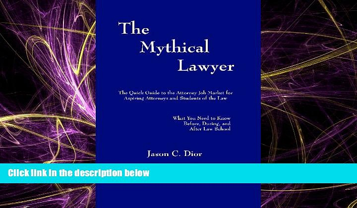 READ book  The Mythical Lawyer: The Quick Guide To The Attorney Job Market For Aspiring Attorneys