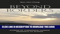 [PDF] FREE Beyond Borders: Stories of Yunnanese Chinese Migrants of Burma [Read] Online