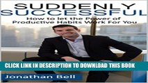 [PDF] Suddenly Successful: How To Let The Power Of Productive Habits Bring You Sudden Success