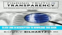 [PDF] Finding Truth in Transparency: Our Broken Healthcare System and How We Can Heal It Full Online