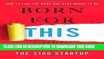 [Read PDF] Born for This: How to Find the Work You Were Meant to Do Ebook Free