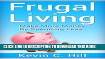 [PDF] FRUGAL LIVING: MAKE MORE MONEY BY SPENDING LESS (Budgeting money free, How to save money
