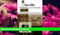 FAVORITE BOOK  Seville Unanchor Travel Guide - Two Day Tour in Sunny Seville, Spain FULL ONLINE