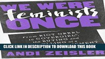 [PDF] We Were Feminists Once: From Riot Grrrl to CoverGirl®, the Buying and Selling of a