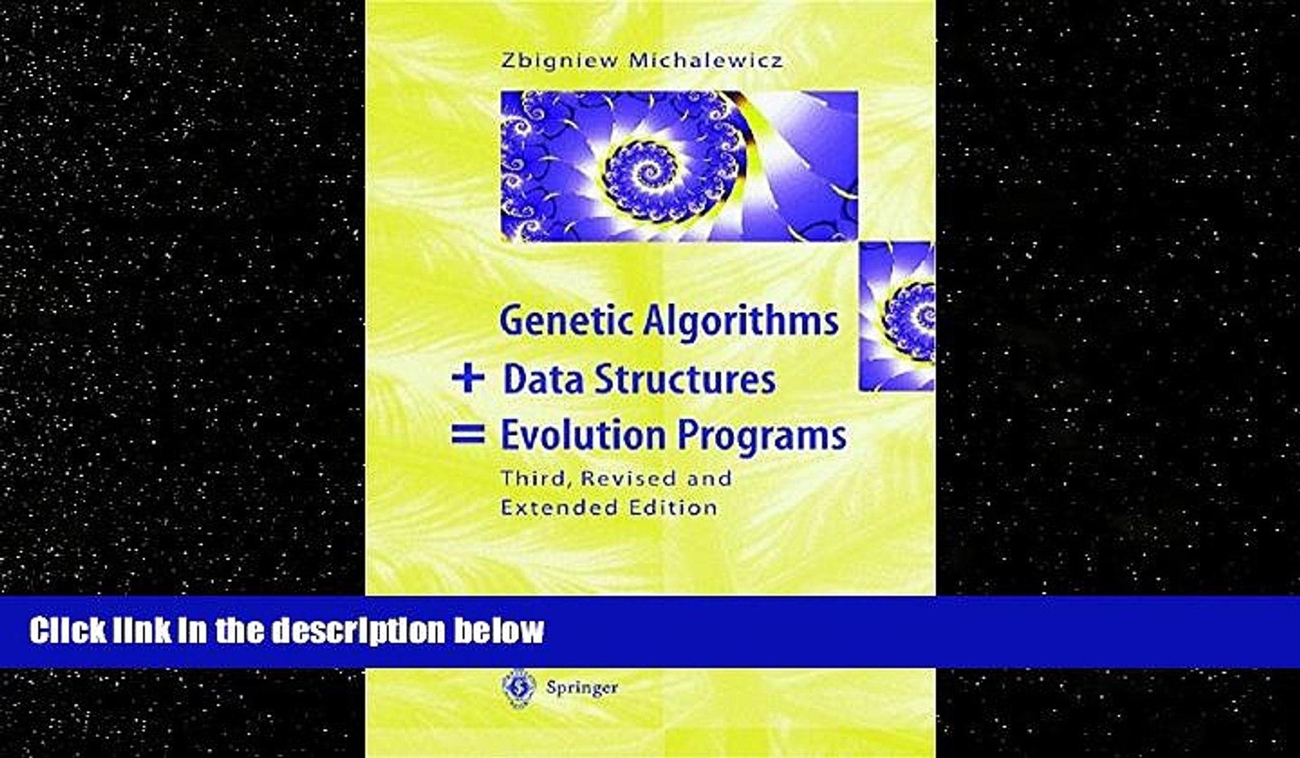 For you Genetic Algorithms + Data Structures = Evolution Programs