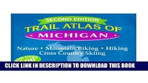 [DOWNLOAD] PDF BOOK Trail Atlas of Michigan: Nature, Mountain Biking, Hiking Cross Country Skiing