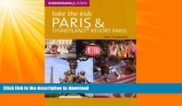 GET PDF  Take the Kids Paris and Disneyland Resort, Paris, 6th Ed.  GET PDF