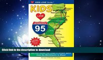 GET PDF  Kids Love I-95: Your Family Travel Guide to I-95: 500 Kid-Tested Fun Stops   Unique Spots