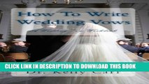 [PDF] How To Write Wedding Vows:  A Wedding Vow Workbook (Marriage Ceremonies 1) Full Online