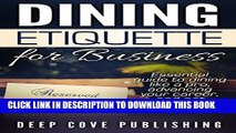 [PDF] Dining Etiquette for Business: Essential guide to dining like a pro, advancing your career,