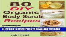 [PDF] 80 DIY Organic Body Scrub Recipes: Homemade Beauty Treatment For Naturally Radiant Skin Full