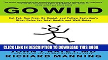 [PDF] Go Wild: Eat Fat, Run Free, Be Social, and Follow Evolution s Other Rules for Total Health