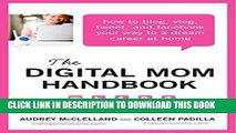 [PDF] The Digital Mom Handbook: How to Blog, Vlog, Tweet, and Facebook Your Way to a Dream Career