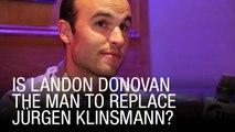 Is Landon Donovan The Man To Replace Jürgen Klinsmann?