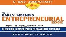 [PDF] The Early Morning Entrepreneurial Edge - 5 Day Jumpstart: An entrepreneurs proven, practical