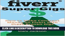 [PDF] Fiverr Super-Gigs: How to Make Constant Money on Fiverr with these Proven Gigs Full Online