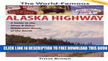 [DOWNLOAD] PDF The World Famous Alaska Highway: Guide to the Alcan   (World-Famous Alaska Highway: