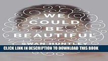 [DOWNLOAD] PDF We Could Be Beautiful: A Novel Collection BEST SELLER