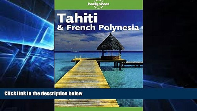 READ FULL  Lonely Planet Tahiti   French Polynesia (Lonely Planet Tahiti and French Polynesia)
