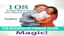 Fast Money Magic!  108 Legal Ways to Get Quick Cash!