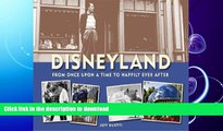 READ BOOK  Disneyland--From Once Upon a Time to Happily Ever After (Disneyland custom pub)  BOOK