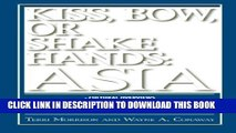 [DOWNLOAD] PDF BOOK Kiss, Bow, Or Shake Hands Asia: How to Do Business in 13 Asian Countries