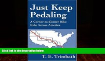 For you Just Keep Pedaling: A Corner-to-Corner Bike Ride Across America