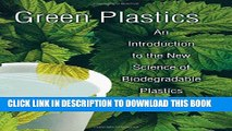 [EBOOK] DOWNLOAD Green Plastics: An Introduction to the New Science of Biodegradable Plastics. PDF