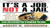 [PDF] Its a Job Not a Jail: How to Break Your Shackles When You Can t Afford to Quit Full Collection
