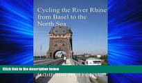 For you Cycling the River Rhine from Basel to the North Sea: Basel to Hoek van Holland, a Cycle